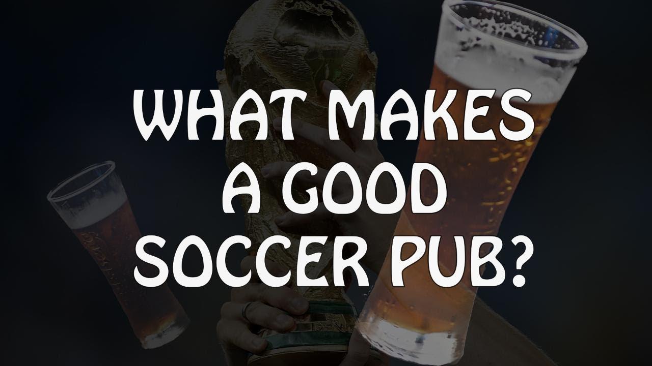 What makes a good soccer pub?