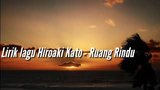 Lirik Lagu Hiroaki Kato Feat. Neo Letto - Ruang Rindu