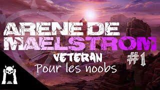 TUTO : Maelstrom Vet pour les noobs (Arène 1)