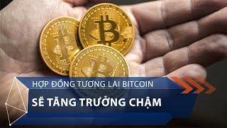 Hợp đồng tương lai Bitcoin sẽ tăng trưởng chậm | VTC1