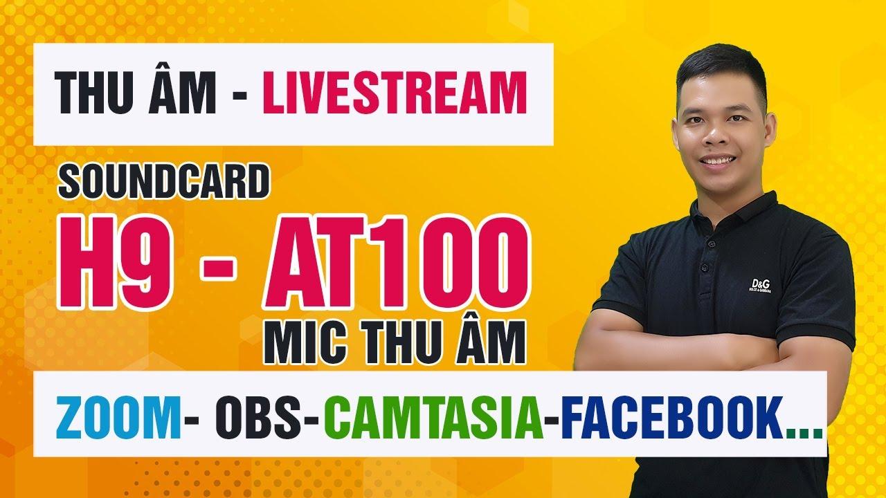 Cách kết nối Soundcard H9 – Mic thu âm AT100 với Zoom-Camtasia-StreamYard- OBS để thu âm, livestream