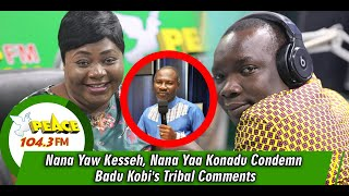 Nana Yaw Kesseh, Nana Yaa Konadu Condemn Badu Kobi's Tribal Comments