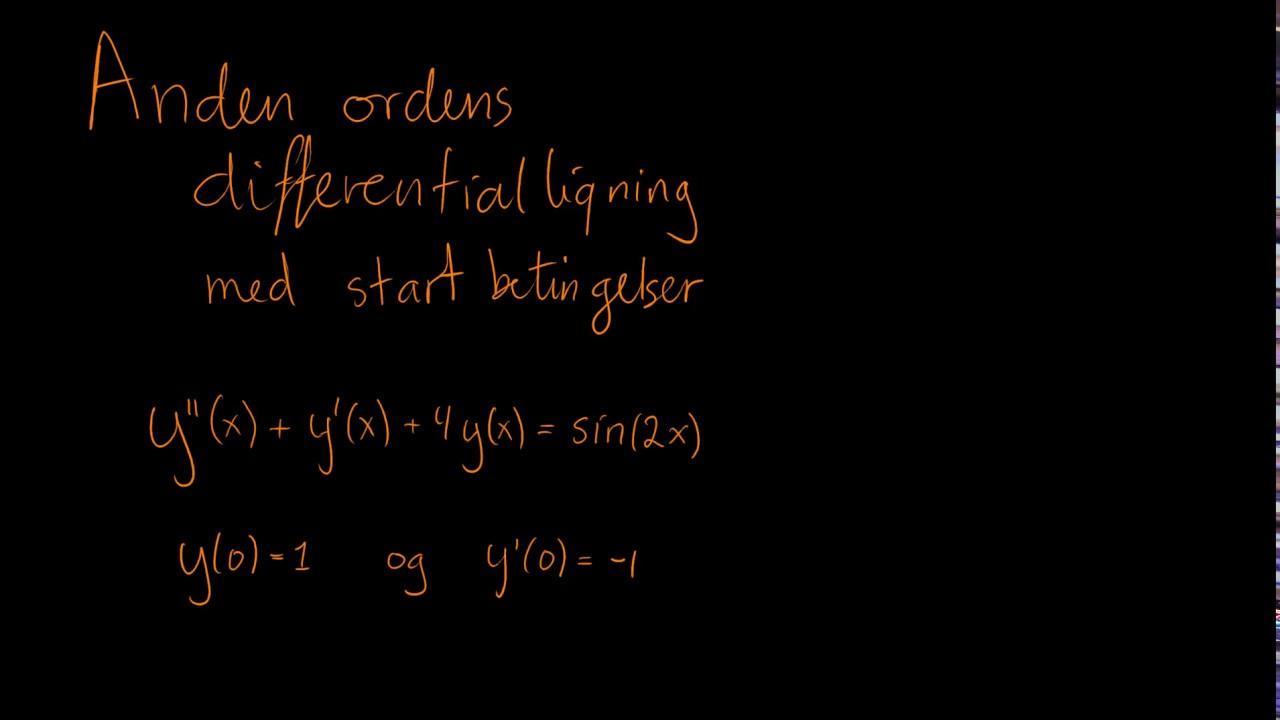 Anden ordens ikke homogen differentialligning med startbetingelser