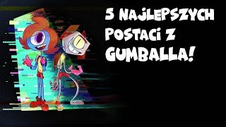 5 Najlepszych Postaci z Gumballa!