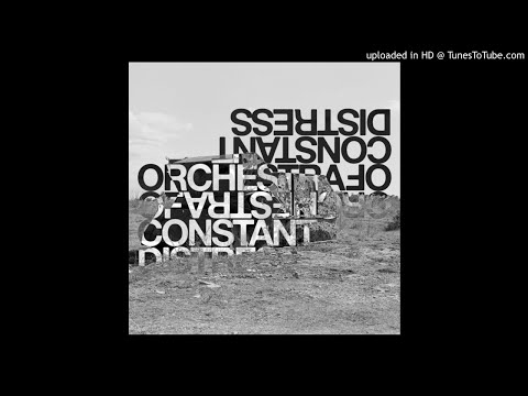 Orchestra Of Constant Distress - Fear Will Act On Unwanted Impulses (e.g. To Stab Friend)