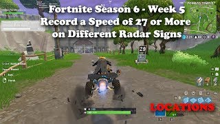 Fortnite - Season 6 - Week 5 - Record a Speed of 27 or more on Different Radar Signs Locations