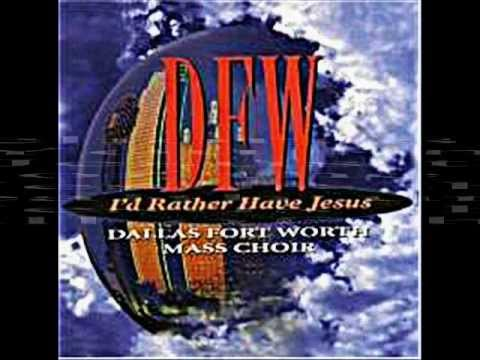 I'd Rather Have Jesus by the Dallas Fort Worth Mass Choir