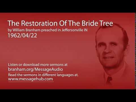 The Restoration Of The Bride Tree (William Branham 62/04/22)
