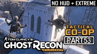 GHOST RECON WILDLANDS | CO-OP Part 53 | NO HUD + EXTREME DIFFICULTY (Tactical Walkthrough)