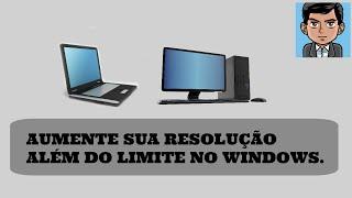 COMO AUMENTAR A RESOLUÇÃO DO MONITOR ALÉM DO PERMITIDO NO PC!!!! (WINDOWS)