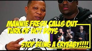 """Manny Fresh CALLS OUT Turk: """"Nobody Owes You anything my bro. Stop being a crybaby"""" 
