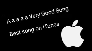 A a a a a Very Good Song - Best song on iTunes 2017