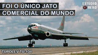 Tupolev Tu-104 - Era para ser um ORGULHO SOVIÉTICO, mas era perigoso demais para dar certo