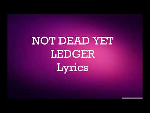 LEDGER - Not Dead  Yet (Lyrics)