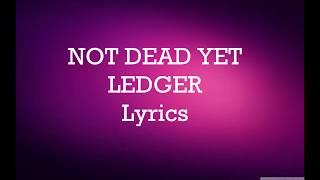 LEDGER - Not Dead  Yet (Lyrics)