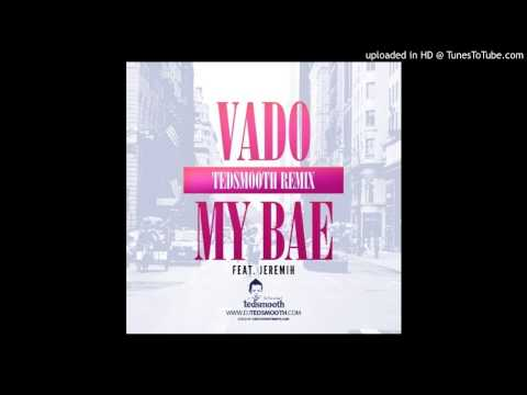Vado Featuring Jeremiah - My Bae - (Tedsmooth Remix)
