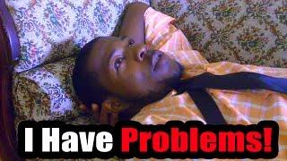 I Have Problems!   @Kevin2wokrayzee