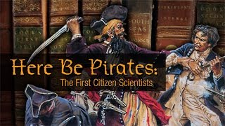 Here Be Pirates: The First Citizen Scientists -- The Library Channel