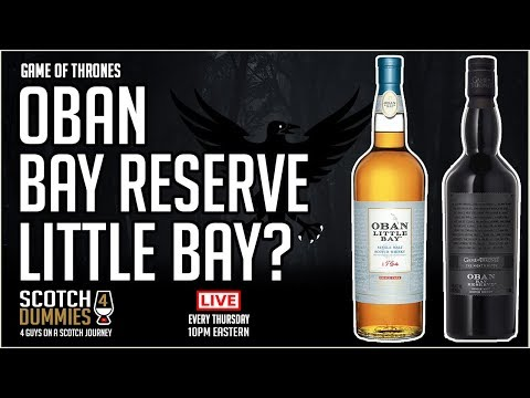 Game Of Thrones OBAN Bay Reserve or Little Bay - Is it the Same Whisky?