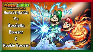 M&LSS- [Hacked Fights #11]- Mario & Luigi Vs Bowser, Bowletta & Rookie/Bowser