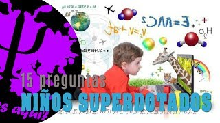 15 PREGUNTAS sobre NIÑOS SUPERDOTADOS | por PsicoVlog