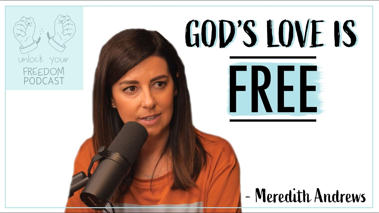 Quit Trying To Earn God's Love | Unlock Your Freedom With Meredith Andrews