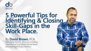 5 Powerful Tips for Identifying \u0026 Closing Skill-Gaps in the Work Place.