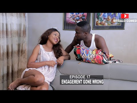 ENGAGEMENT GONE WRONG - SIRBALO AND BAE ( EPISODE 17 )