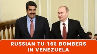 Why are Russian Tu-160 Nuclear Bombers in Venezuela?