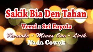 SAKIK BIA DEN TAHAN - SRI FAYOLA (NADA COWOK)