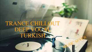 Turkish trance chillout deep vocal İLYAS YALÇINTAŞ