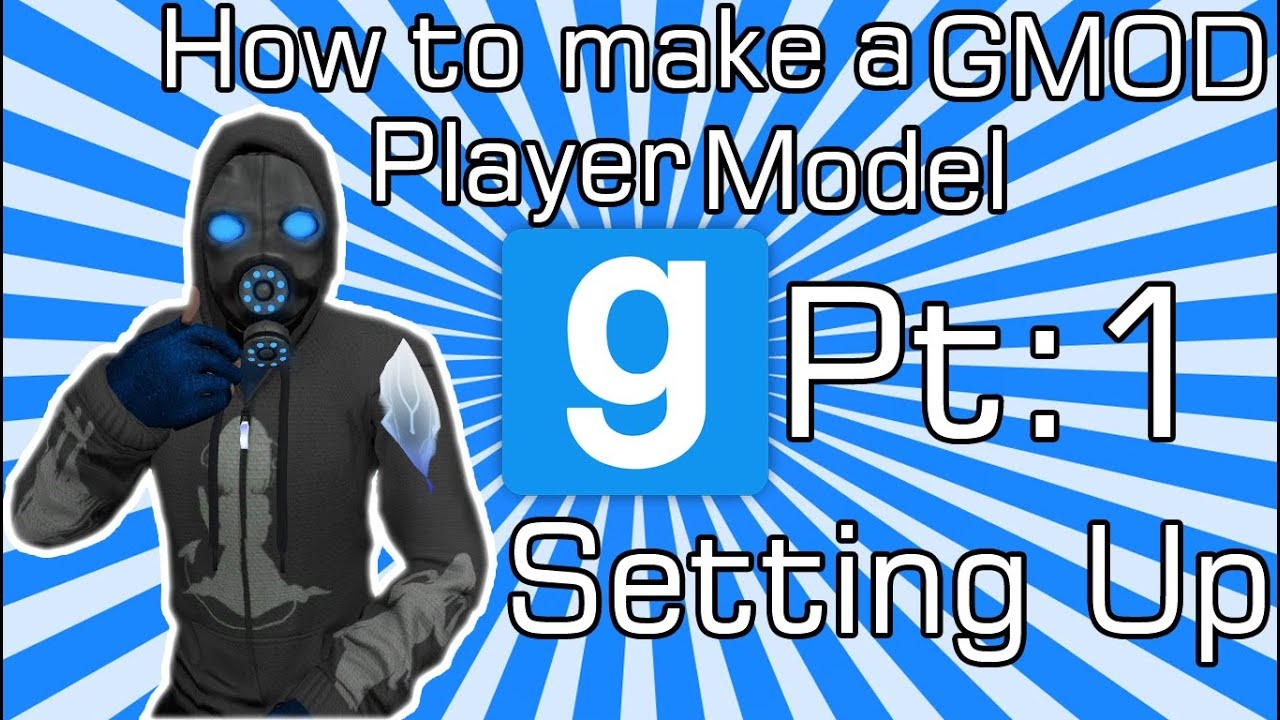 How to make a GMOD Player Model Pt:1 - Setting Up