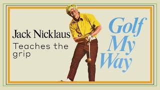 Jack Nicklaus Teaches The Grip - Golf My Way