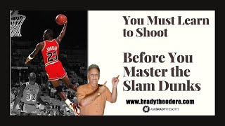 Learn to Shoot Before You Master the Slam Dunk