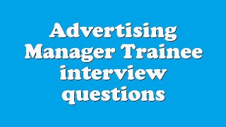 Advertising Manager Trainee interview questions