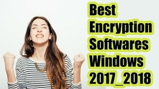 Top 10 Best Encryption Software's For Windows 2017  2018
