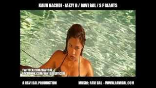 Kaun Nachdi - Jazzy B/Ravi Bal/S F Giants - Ravi Bal Streetology Remix