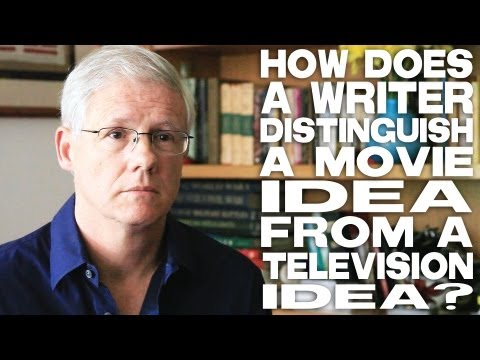 How Does A Writer Distinguish A Movie Idea From A Television Idea? by John Truby