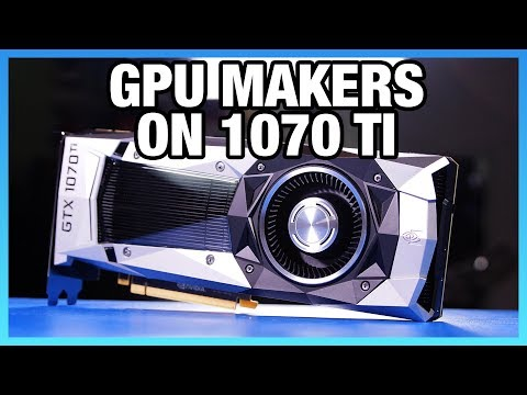 What Manufacturers Think of the GTX 1070 Ti (& Our Thoughts)