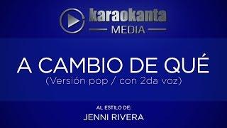 Karaokanta - Jenni Rivera - A cambio de qué (2da) (Ver. Pop)