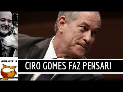 CIRO GOMES FAZ PENSAR.