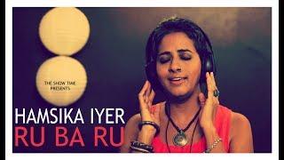 Hamsika Iyer Bollywood Singer #ChammakChallo Fame , RU BA RU , THE SHOW TIME