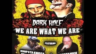 Dark Half - We Are What We Are (Feat. Koopsta Knicca of Da Mafia 6ix & SickTanicK