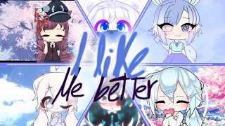 Top 25 I Like Me Better Meme || Gacha Life || My opinion || Mensions Horonifics in the desc.