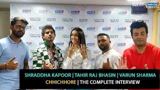 Shraddha Kapoor, Tahir Raj Bhasin, Varun Sharma   Chhichhore   The Complete Interview