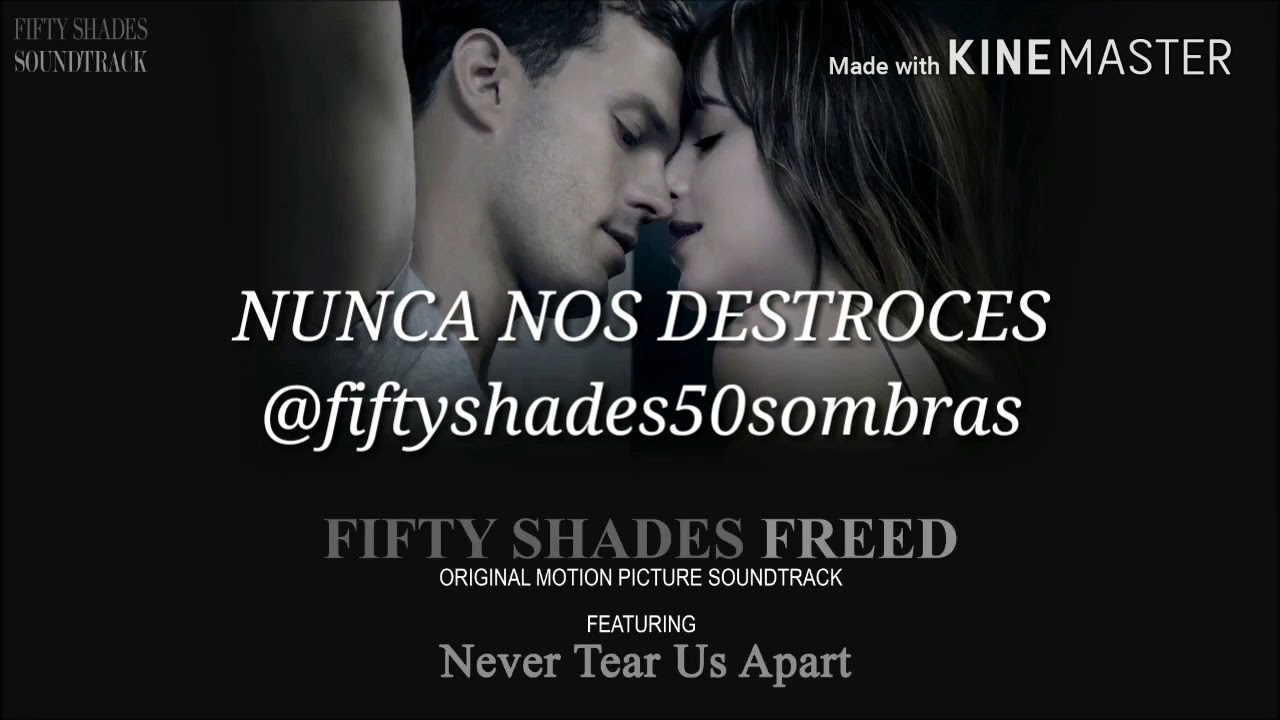 Fifty Shades Freed E2 9d A4 Never Tear Us Apart Nunca Nos Destroces Audio Oficial