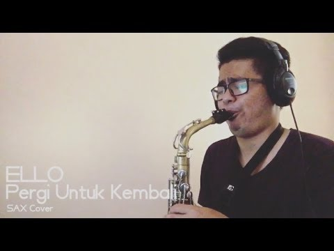 Ello - Pergi Untuk kembali (saxophone cover)