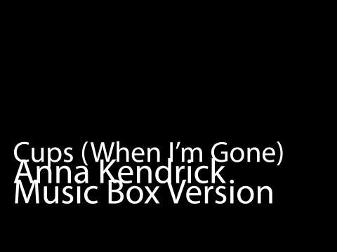 Cups, When I'm Gone (Music Box Version) - Anna Kendrick
