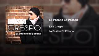 Video Lo Pasado Es Pasado Elvis Crespo
