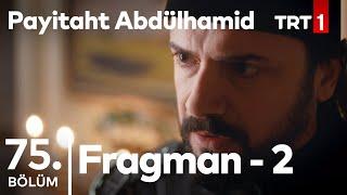 Payitaht Abdülhamid 75. Bölüm 2.Fragmanı